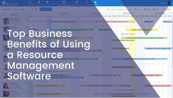 Top Business Benefits of Using a Resource Management Software